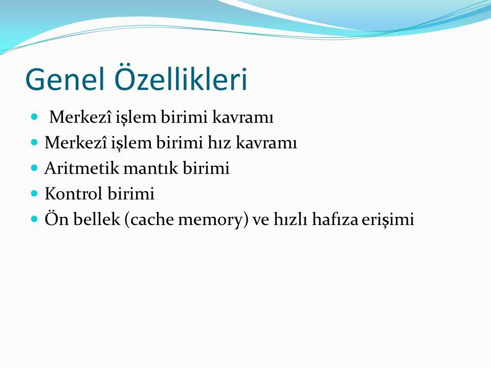 Genel Özellikleri Merkezî işlem birimi kavramı Merkezî işlem birimi hız kavramı Aritmetik mantık birimi Kontrol birimi Ön bellek (cache memory) ve hızlı hafıza erişimi