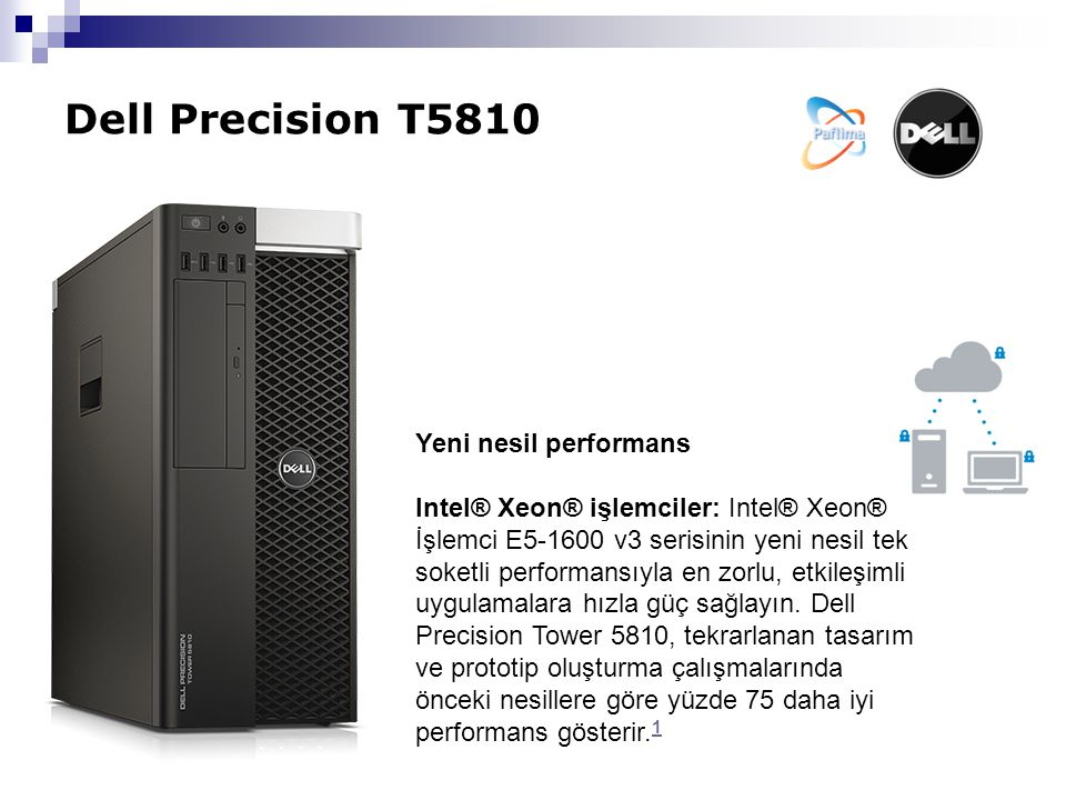Dell Precision T5810 Dell Precision T5810 Tower Workstation İş İstasyonu PAFLIMA v1 T5810-ANKARA PAFLIMA v2 T5810-TRABZON PAFLIMA v3 T5810-ADANA Intel Xeon Processor E5-1607 v3 (4C, 10MB, 3.10GHz) Intel Xeon Processor E5-1620 v3 (4C, HT, 10MB, 3.50GHz Turbo) Intel Xeon Processor E5-1650 v3 (6C, HT, 15MB, 3.50GHz Turbo) 8G 2133MHz DDR4 (2x4GB) RDIMM ECC / MAX 256GB 16G 2133MHz DDR4 (4x4GB) RDIMM ECC /MAX 256GB 1TB SATA 7200RPM 2 GB NVIDIA Quadro K6204 GB NVIDIA Quadro K22004 GB NVIDIA Quadro K4200 8x Slimline DVD+/-RW Drive Windows 8.1 Professional Türkçe Teklif İsteyiniz.