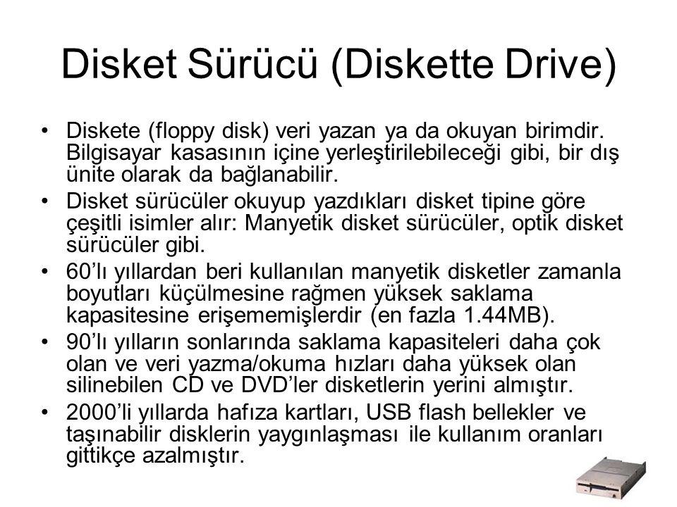 Disket Sürücü (Diskette Drive) Diskete (floppy disk) veri yazan ya da okuyan birimdir. Bilgisayar kasasının içine yerleştirilebileceği gibi, bir dış ü