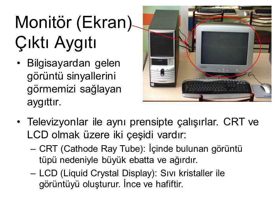 Monitör (Ekran) Çıktı Aygıtı Bilgisayardan gelen görüntü sinyallerini görmemizi sağlayan aygıttır. Televizyonlar ile aynı prensipte çalışırlar. CRT ve