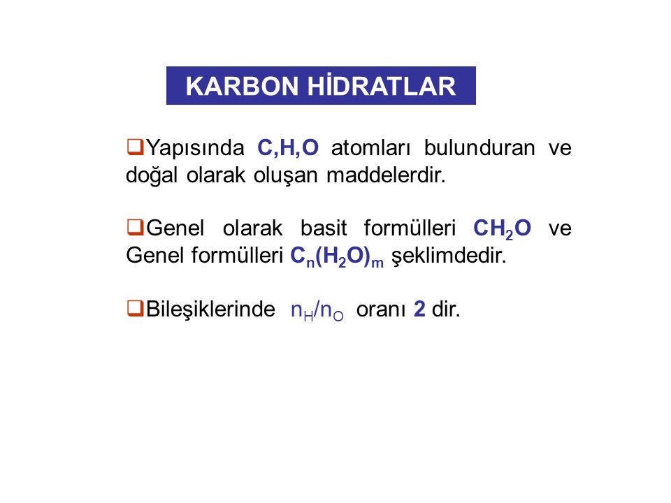  Yapısında C,H,O atomları bulunduran ve doğal olarak oluşan maddelerdir.  Genel olarak basit formülleri CH 2 O ve Genel formülleri C n (H 2 O) m şek