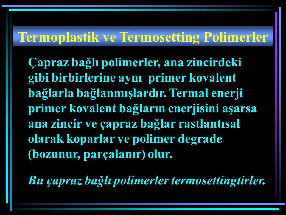 Termoplastik ve Termosetting Polimerler Çapraz bağlı polimerler, ana zincirdeki gibi birbirlerine aynı primer kovalent bağlarla bağlanmışlardır. Terma