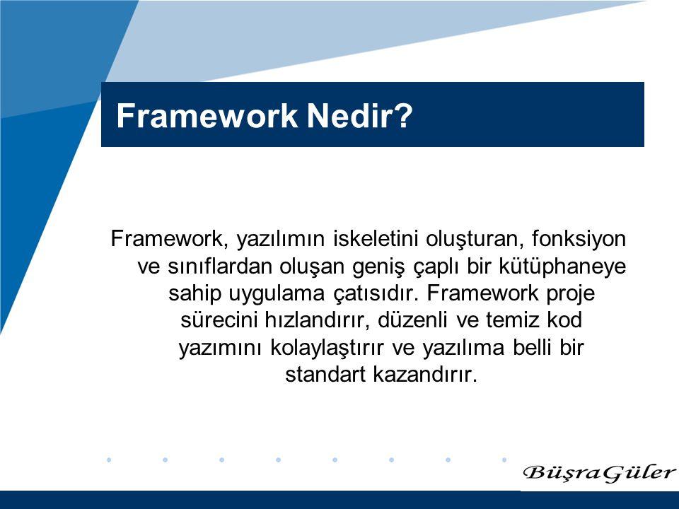 www.company.com Framework Nedir? Framework, yazılımın iskeletini oluşturan, fonksiyon ve sınıflardan oluşan geniş çaplı bir kütüphaneye sahip uygulama