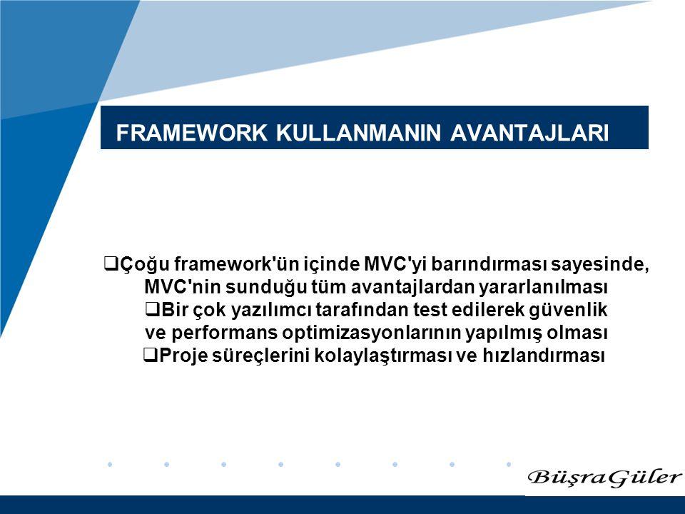 www.company.com FRAMEWORK KULLANMANIN AVANTAJLARI  Çoğu framework'ün içinde MVC'yi barındırması sayesinde, MVC'nin sunduğu tüm avantajlardan yararlan