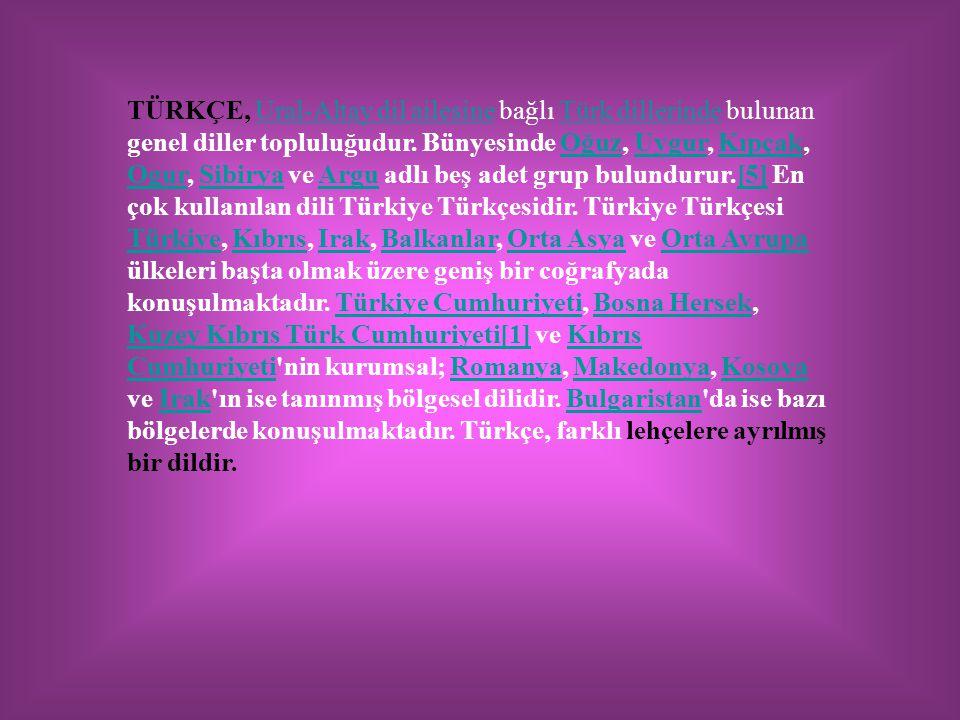 TÜRKÇE, Ural-Altay dil ailesine bağlı Türk dillerinde bulunan genel diller topluluğudur. Bünyesinde Oğuz, Uygur, Kıpçak, Ogur, Sibirya ve Argu adlı be