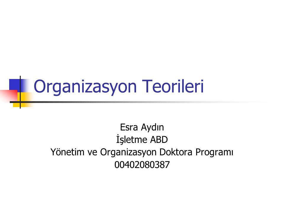 Organizasyon Teorileri Esra Aydın İşletme ABD Yönetim ve Organizasyon Doktora Programı 00402080387