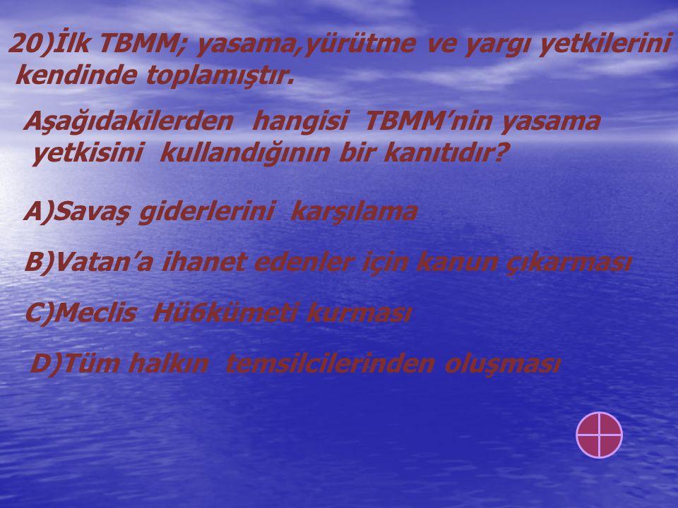 20)İlk TBMM; yasama,yürütme ve yargı yetkilerini kendinde toplamıştır. Aşağıdakilerden hangisi TBMM'nin yasama yetkisini kullandığının bir kanıtıdır?