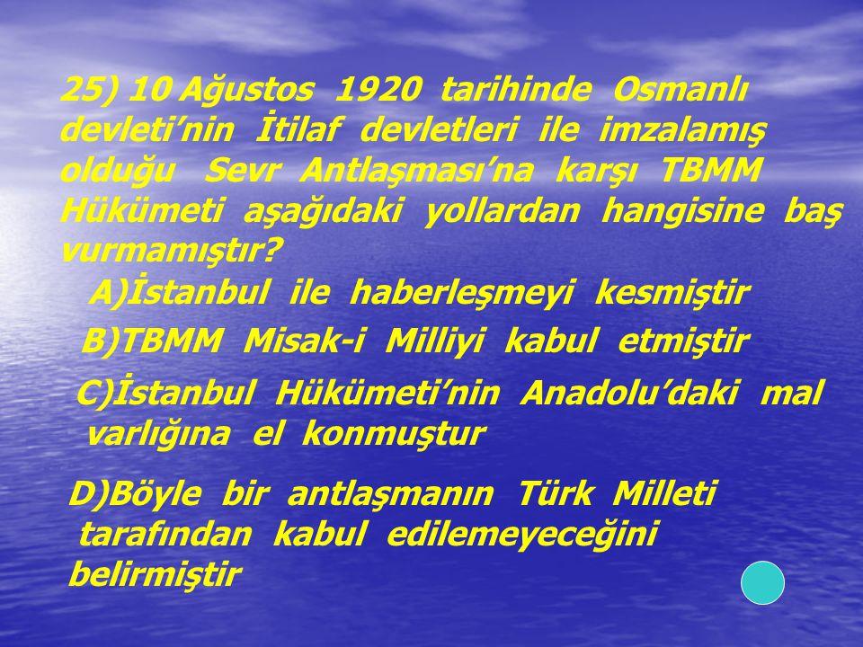 25) 10 Ağustos 1920 tarihinde Osmanlı devleti'nin İtilaf devletleri ile imzalamış olduğu Sevr Antlaşması'na karşı TBMM Hükümeti aşağıdaki yollardan ha