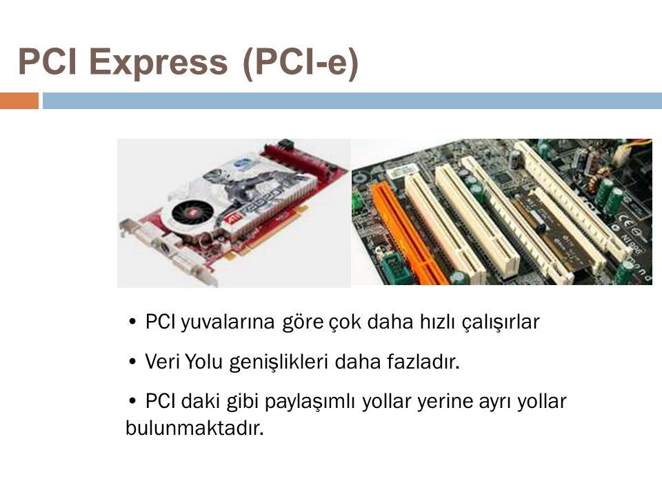 21 PCI Express (PCI-e) PCI yuvalarına göre çok daha hızlı çalışırlar Veri Yolu genişlikleri daha fazladır. PCI daki gibi paylaşımlı yollar yerine ayrı