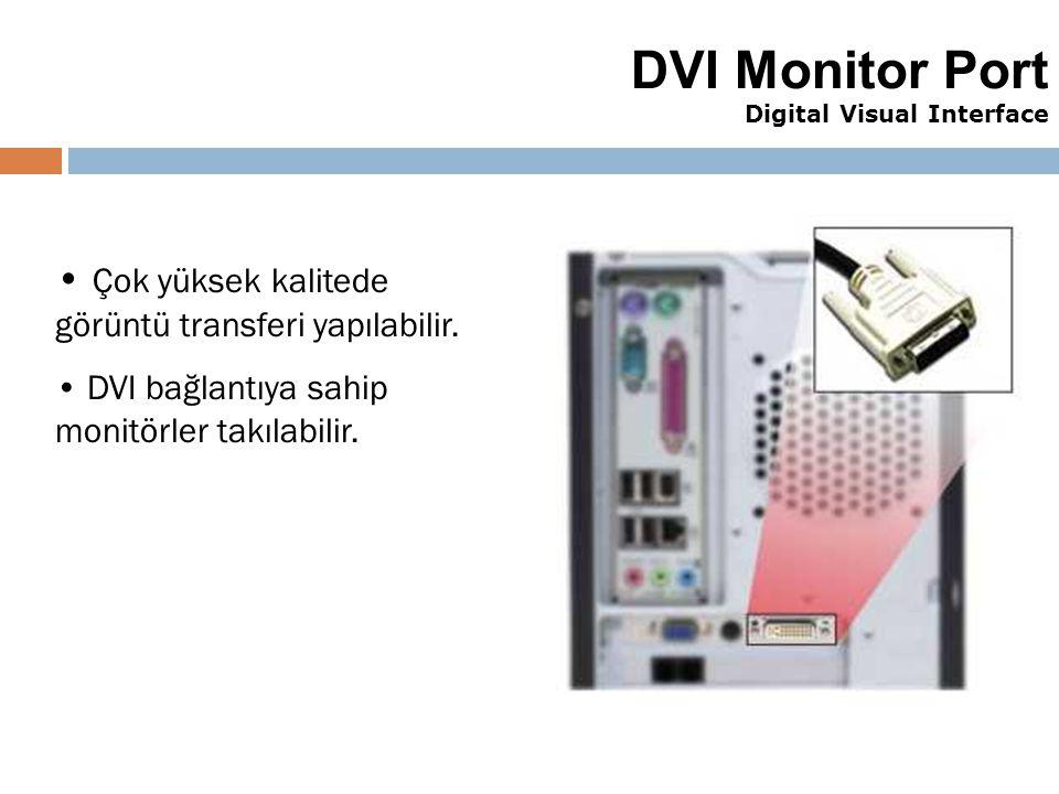 40 DVI Monitor Port Digital Visual Interface Çok yüksek kalitede görüntü transferi yapılabilir. DVI bağlantıya sahip monitörler takılabilir.