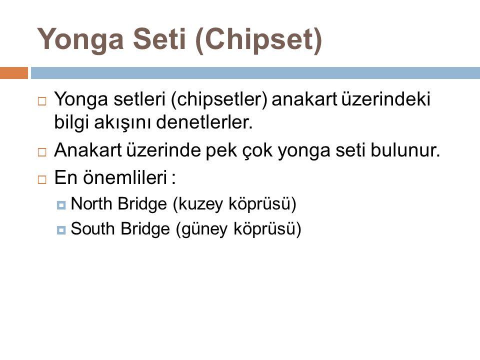  Yonga setleri (chipsetler) anakart üzerindeki bilgi akışını denetlerler.  Anakart üzerinde pek çok yonga seti bulunur.  En önemlileri :  North Br