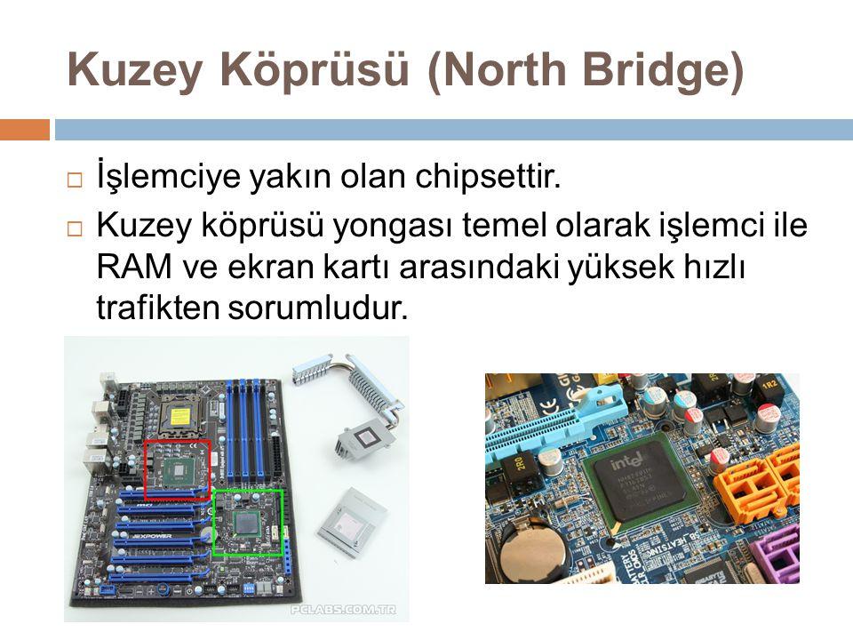 Kuzey Köprüsü (North Bridge)  İşlemciye yakın olan chipsettir.  Kuzey köprüsü yongası temel olarak işlemci ile RAM ve ekran kartı arasındaki yüksek