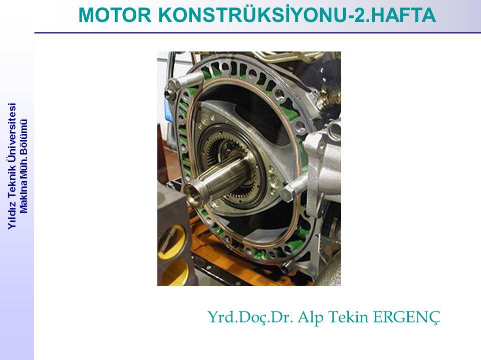 Yıldız Teknik Üniversitesi Makina Müh. Bölümü MOTOR KONSTRÜKSİYONU-2.HAFTA Yrd.Doç.Dr. Alp Tekin ERGENÇ