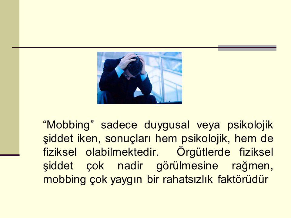 """""""Mobbing"""" sadece duygusal veya psikolojik şiddet iken, sonuçları hem psikolojik, hem de fiziksel olabilmektedir. Örgütlerde fiziksel şiddet çok nadir"""