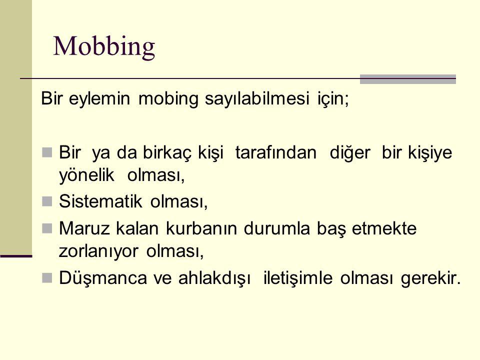 Mobbing Bir eylemin mobing sayılabilmesi için; Bir ya da birkaç kişi tarafından diğer bir kişiye yönelik olması, Sistematik olması, Maruz kalan kurban