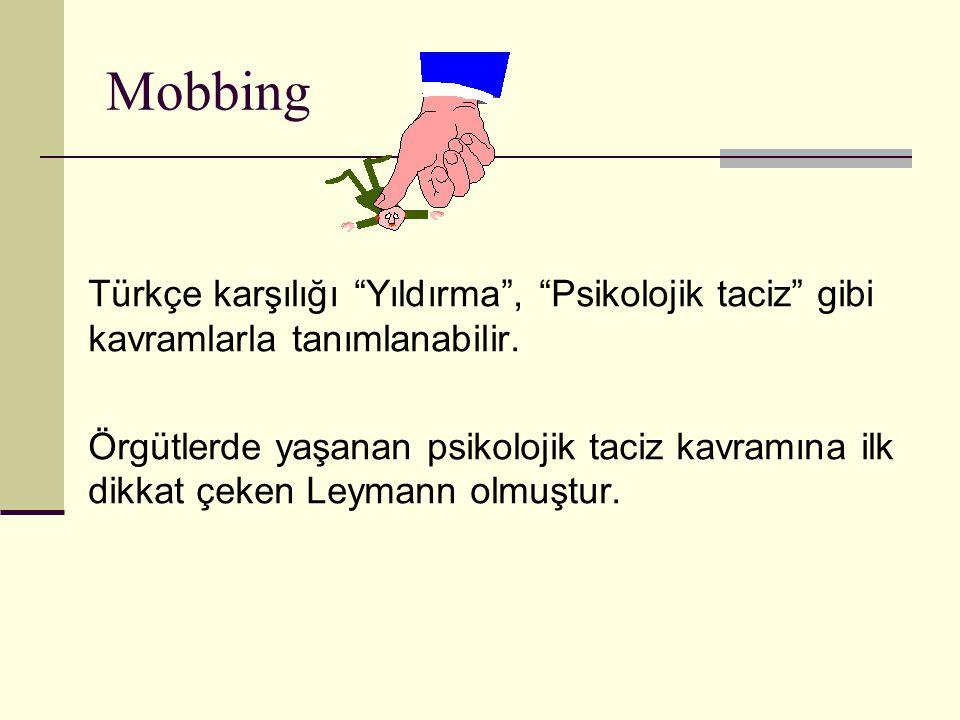 """Mobbing Türkçe karşılığı """"Yıldırma"""", """"Psikolojik taciz"""" gibi kavramlarla tanımlanabilir. Örgütlerde yaşanan psikolojik taciz kavramına ilk dikkat çeke"""