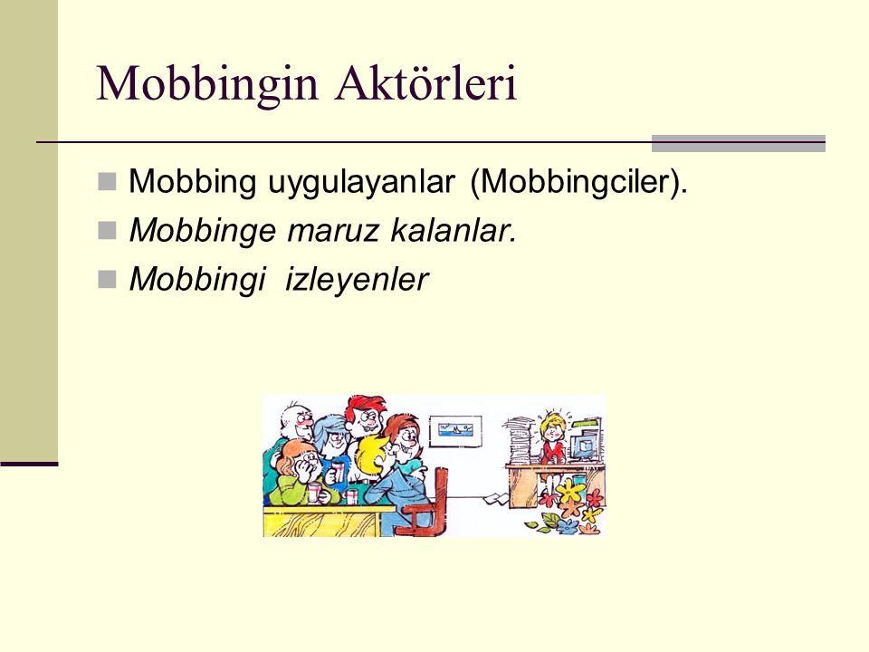 Mobbingin Aktörleri Mobbing uygulayanlar (Mobbingciler). Mobbinge maruz kalanlar. Mobbingi izleyenler