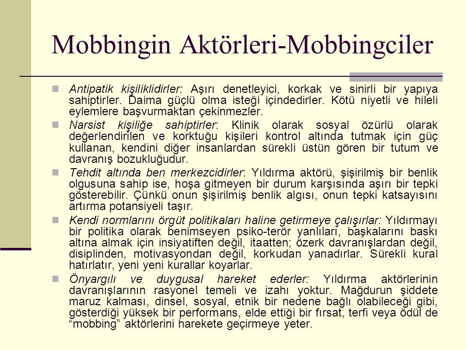 Mobbingin Aktörleri-Mobbingciler Antipatik kişiliklidirler: Aşırı denetleyici, korkak ve sinirli bir yapıya sahiptirler. Daima güçlü olma isteği içind