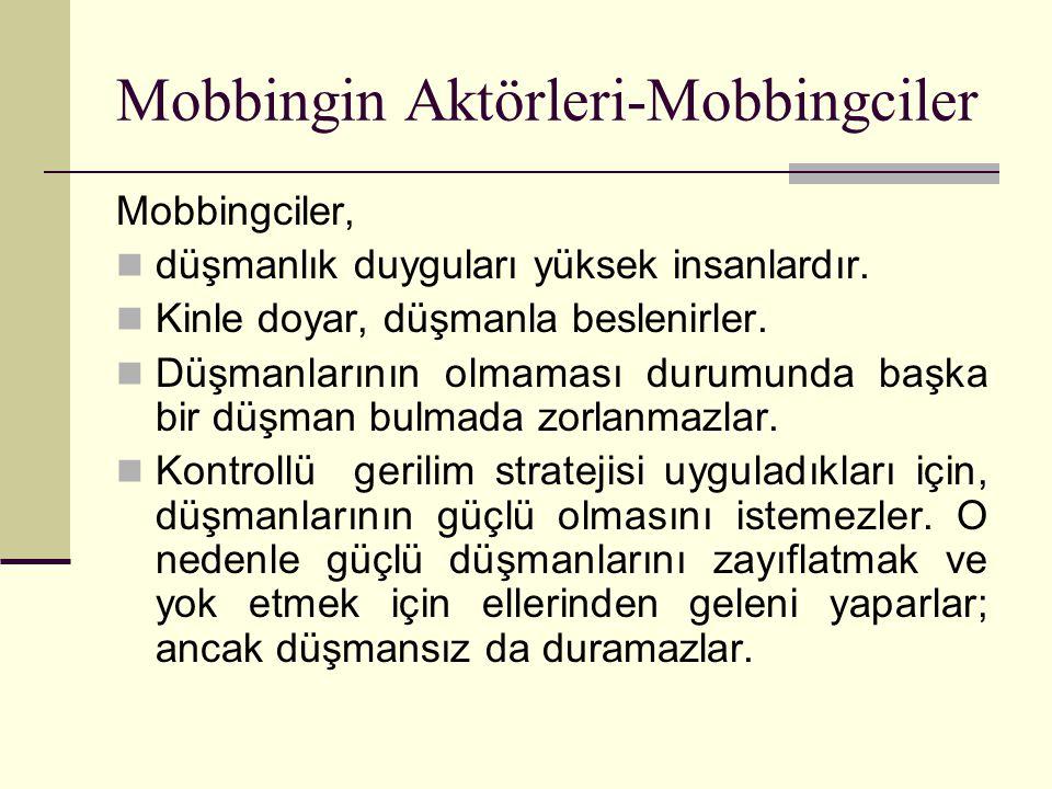 Mobbingciler, düşmanlık duyguları yüksek insanlardır. Kinle doyar, düşmanla beslenirler. Düşmanlarının olmaması durumunda başka bir düşman bulmada zor