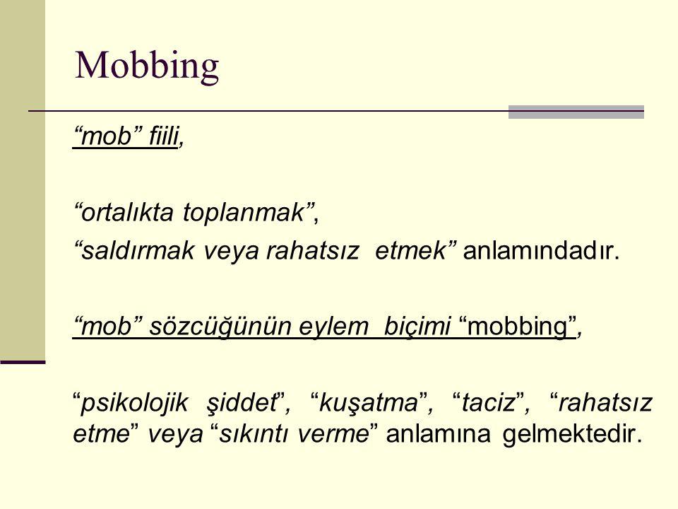 """""""mob"""" fiili, """"ortalıkta toplanmak"""", """"saldırmak veya rahatsız etmek"""" anlamındadır. """"mob"""" sözcüğünün eylem biçimi """"mobbing"""", """"psikolojik şiddet"""", """"kuşat"""