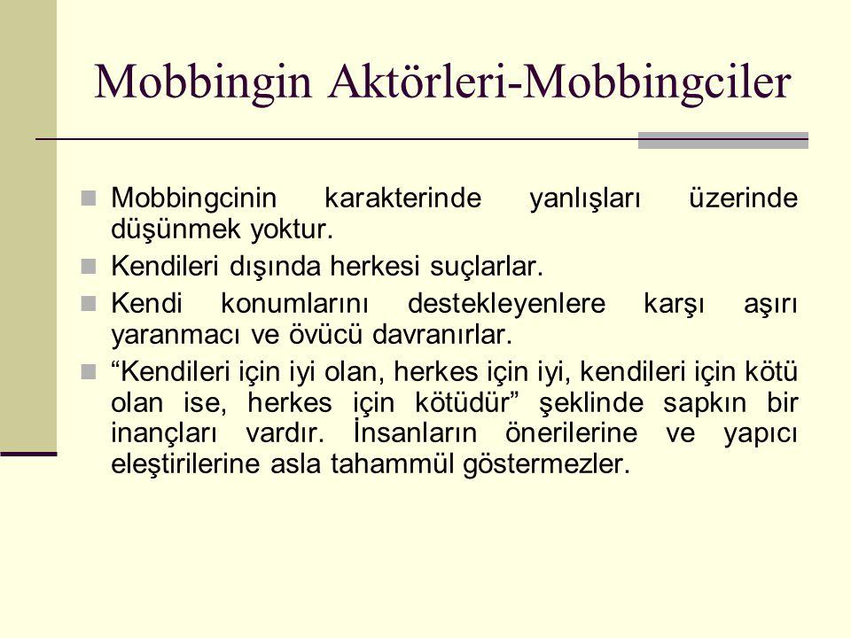 Mobbingcinin karakterinde yanlışları üzerinde düşünmek yoktur. Kendileri dışında herkesi suçlarlar. Kendi konumlarını destekleyenlere karşı aşırı yara