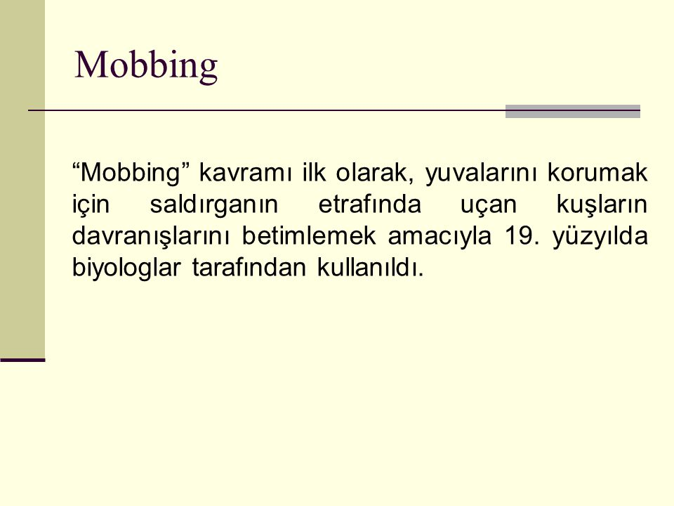Mobbing Bir eylemin mobing sayılabilmesi için; Bir ya da birkaç kişi tarafından diğer bir kişiye yönelik olması, Sistematik olması, Maruz kalan kurbanın durumla baş etmekte zorlanıyor olması, Düşmanca ve ahlakdışı iletişimle olması gerekir.