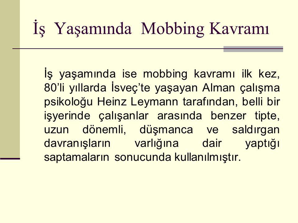 İş Yaşamında Mobbing Kavramı İş yaşamında ise mobbing kavramı ilk kez, 80'li yıllarda İsveç'te yaşayan Alman çalışma psikoloğu Heinz Leymann tarafında