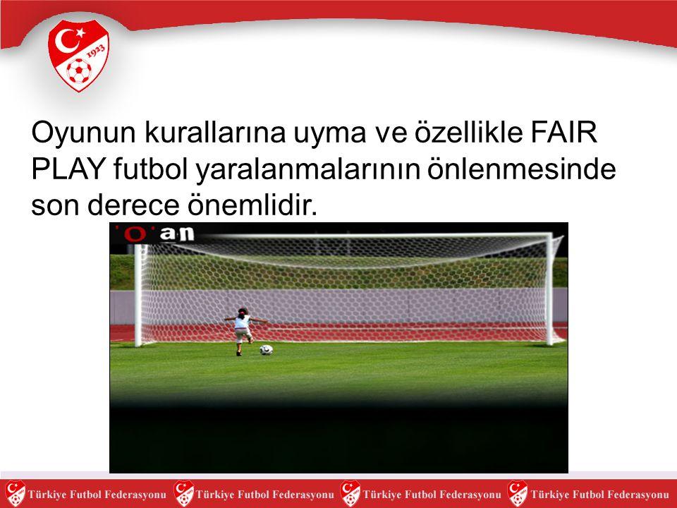 Oyunun kurallarına uyma ve özellikle FAIR PLAY futbol yaralanmalarının önlenmesinde son derece önemlidir.