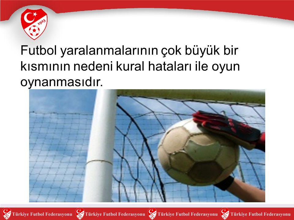 Futbol yaralanmalarının çok büyük bir kısmının nedeni kural hataları ile oyun oynanmasıdır.