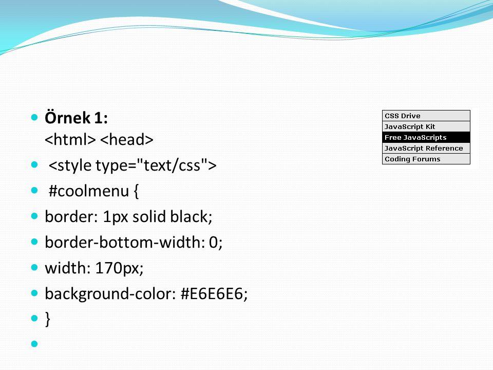 Örnek 1: #coolmenu { border: 1px solid black; border-bottom-width: 0; width: 170px; background-color: #E6E6E6; }