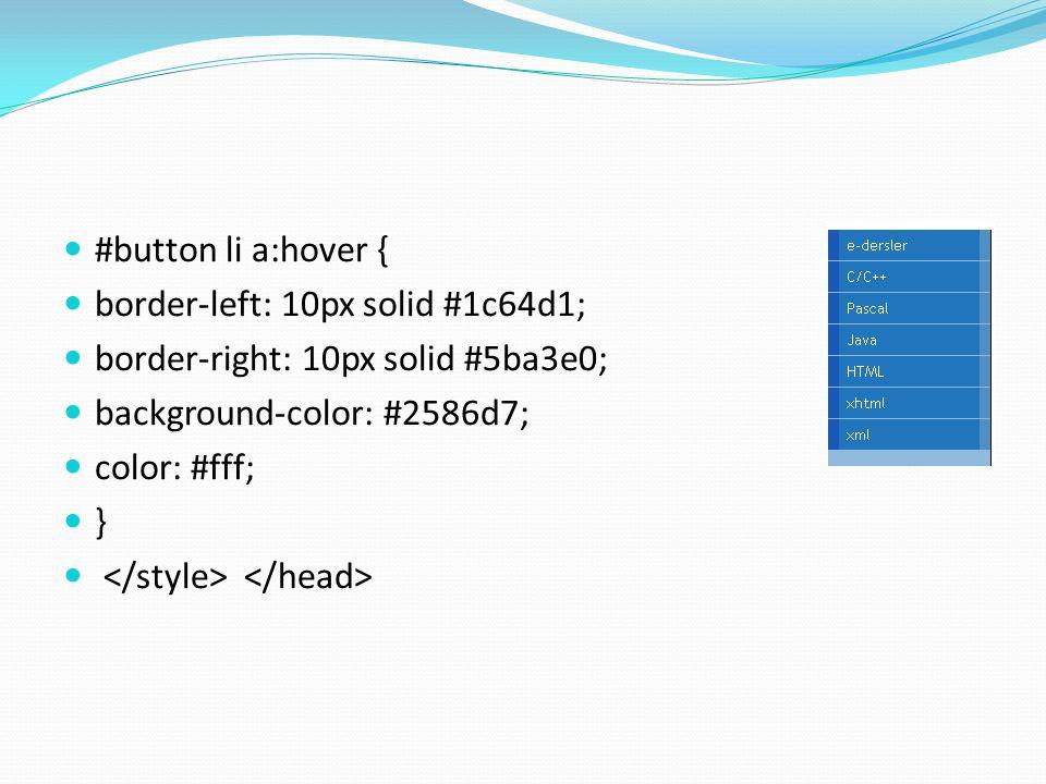 #button li a:hover { border-left: 10px solid #1c64d1; border-right: 10px solid #5ba3e0; background-color: #2586d7; color: #fff; }