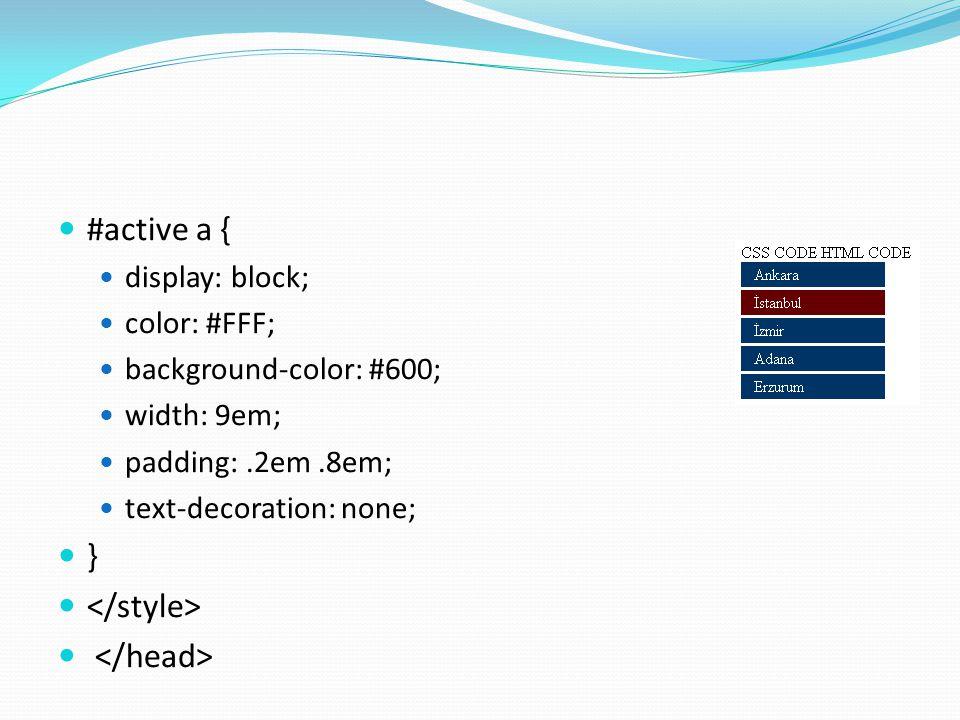 #active a { display: block; color: #FFF; background-color: #600; width: 9em; padding:.2em.8em; text-decoration: none; }
