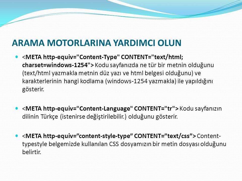 ARAMA MOTORLARINA YARDIMCI OLUN Kodu sayfanızda ne tür bir metnin olduğunu (text/html yazmakla metnin düz yazı ve html belgesi olduğunu) ve karakterlerinin hangi kodlama (windows-1254 yazmakla) ile yapıldığını gösterir.