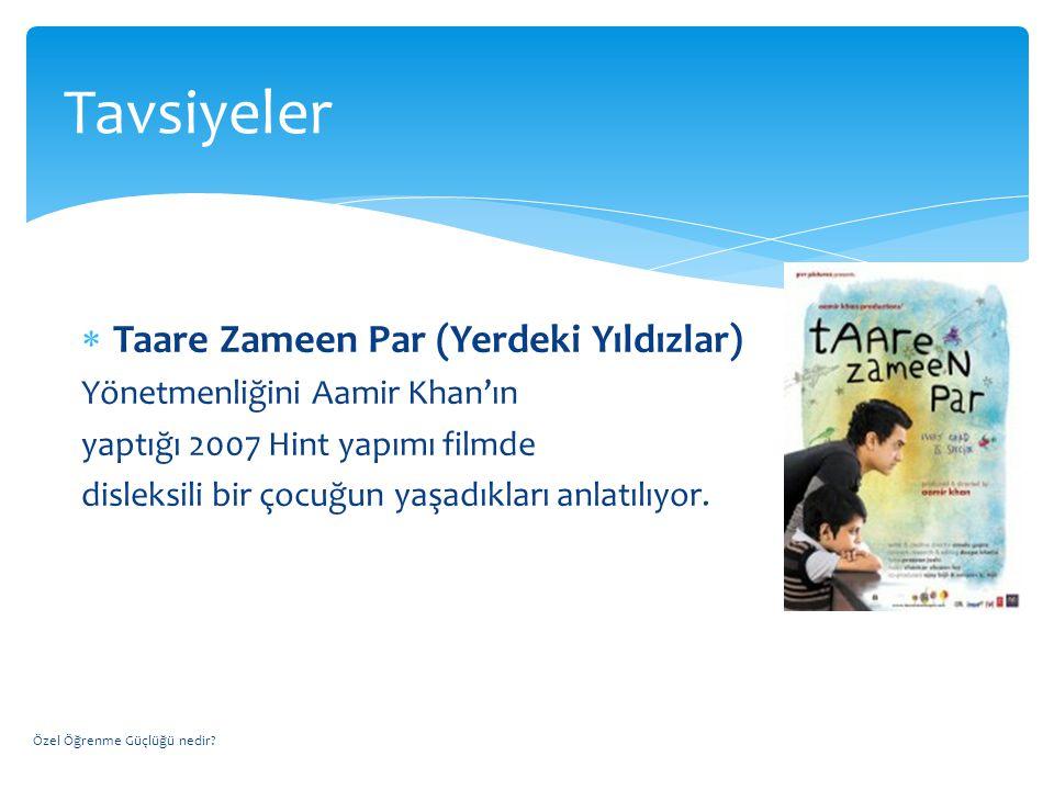  Taare Zameen Par (Yerdeki Yıldızlar) Yönetmenliğini Aamir Khan'ın yaptığı 2007 Hint yapımı filmde disleksili bir çocuğun yaşadıkları anlatılıyor. Öz