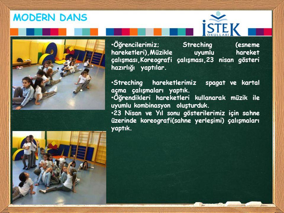 MODERN DANS Öğrencilerimiz; Streching (esneme hareketleri),Müzikle uyumlu hareket çalışması,Koreografi çalışması,23 nisan gösteri hazırlığı yaptılar.