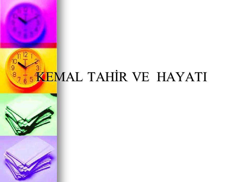 HAYATI Yüzbaşı Tahir Bey'in oğlu olan Kemal Tahir 1910'da İstanbul'da doğdu.