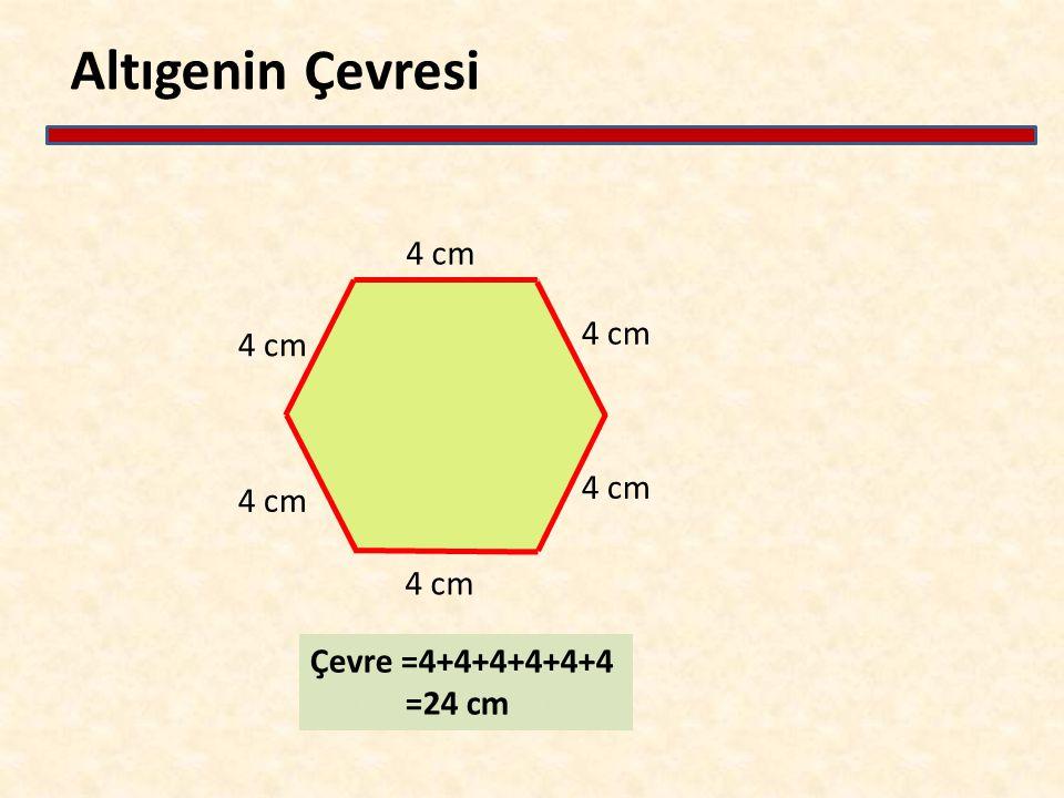 Altıgenin Çevresi Çevre =4+4+4+4+4+4 =24 cm 4 cm