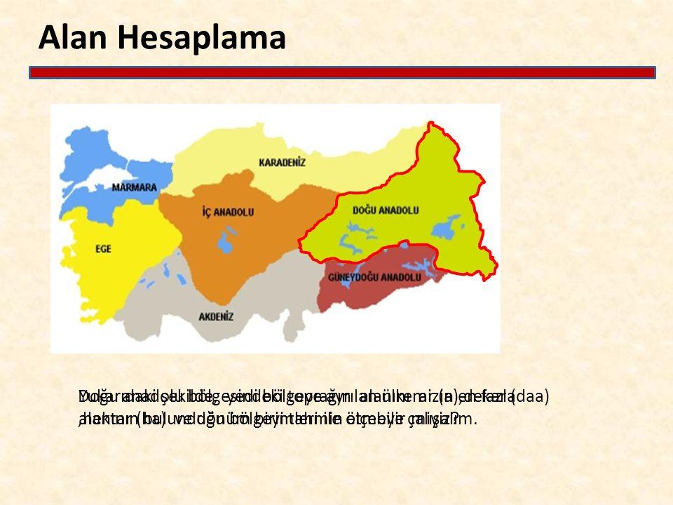 Yukarıdaki şekilde, yedi bölgeye ayrılan ülkemizin en fazla alanının bulunduğu bölgeyi tahmin etmeye çalışalım. Doğu anadolu bölgesindeki toprağın ala