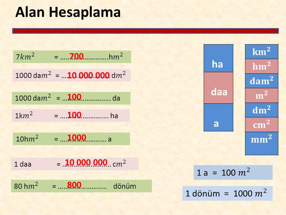 Alan Hesaplama ha daa a 700 10 000 000 100 1000 10 000 000 800
