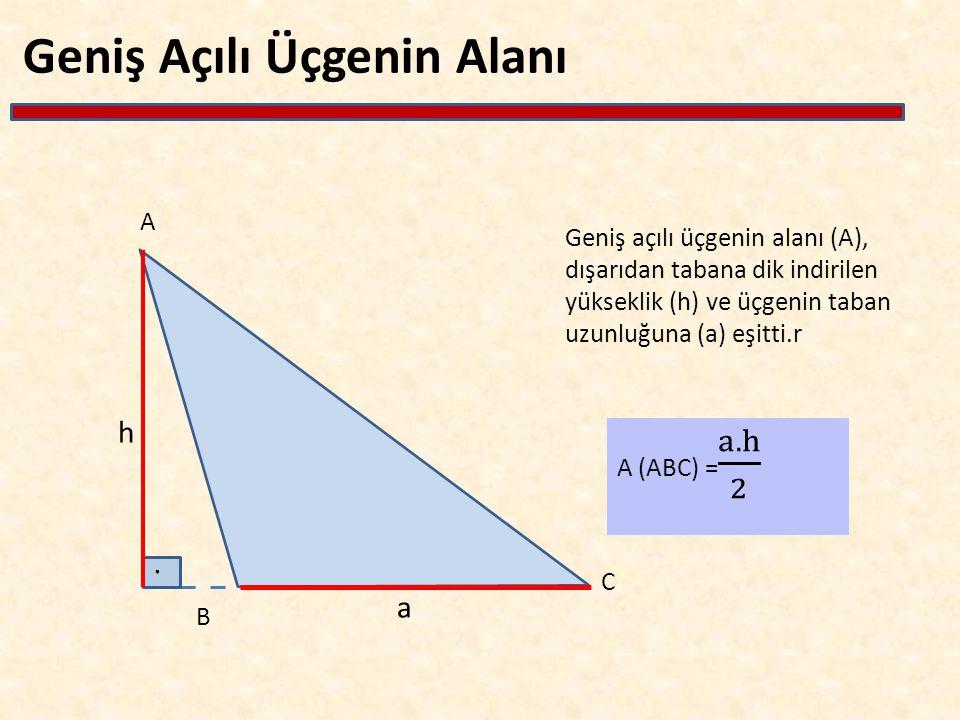 A C B Geniş Açılı Üçgenin Alanı Geniş açılı üçgenin alanı (A), dışarıdan tabana dik indirilen yükseklik (h) ve üçgenin taban uzunluğuna (a) eşitti.r.