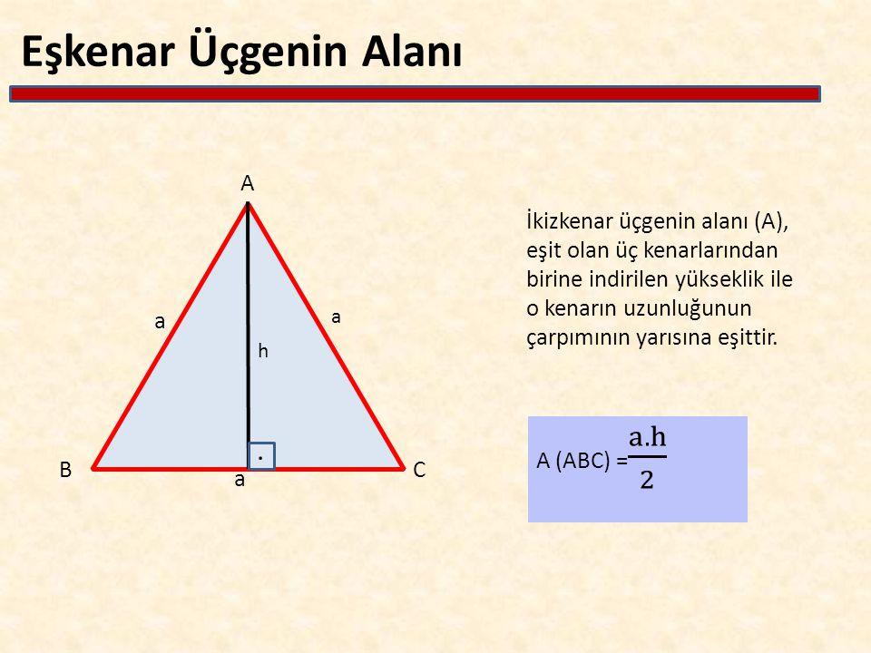 Eşkenar Üçgenin Alanı A BC İkizkenar üçgenin alanı (A), eşit olan üç kenarlarından birine indirilen yükseklik ile o kenarın uzunluğunun çarpımının yar