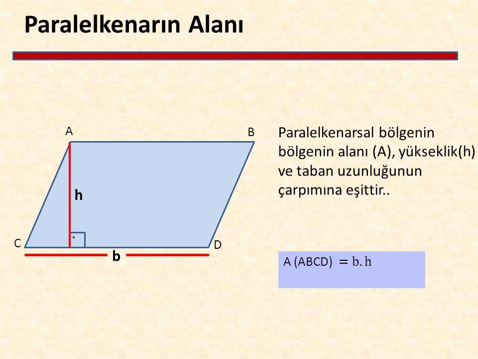 Paralelkenarın Alanı Paralelkenarsal bölgenin bölgenin alanı (A), yükseklik(h) ve taban uzunluğunun çarpımına eşittir.. A C D B b h.