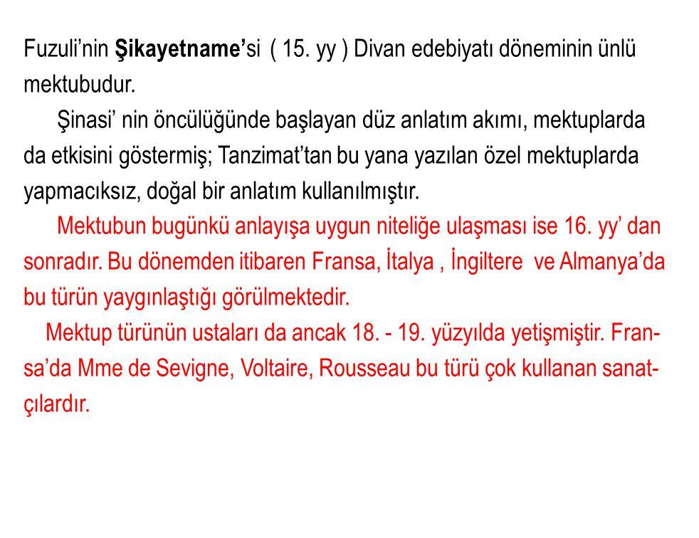 Fuzuli'nin Şikayetname' si ( 15.yy ) Divan edebiyatı döneminin ünlü mektubudur.