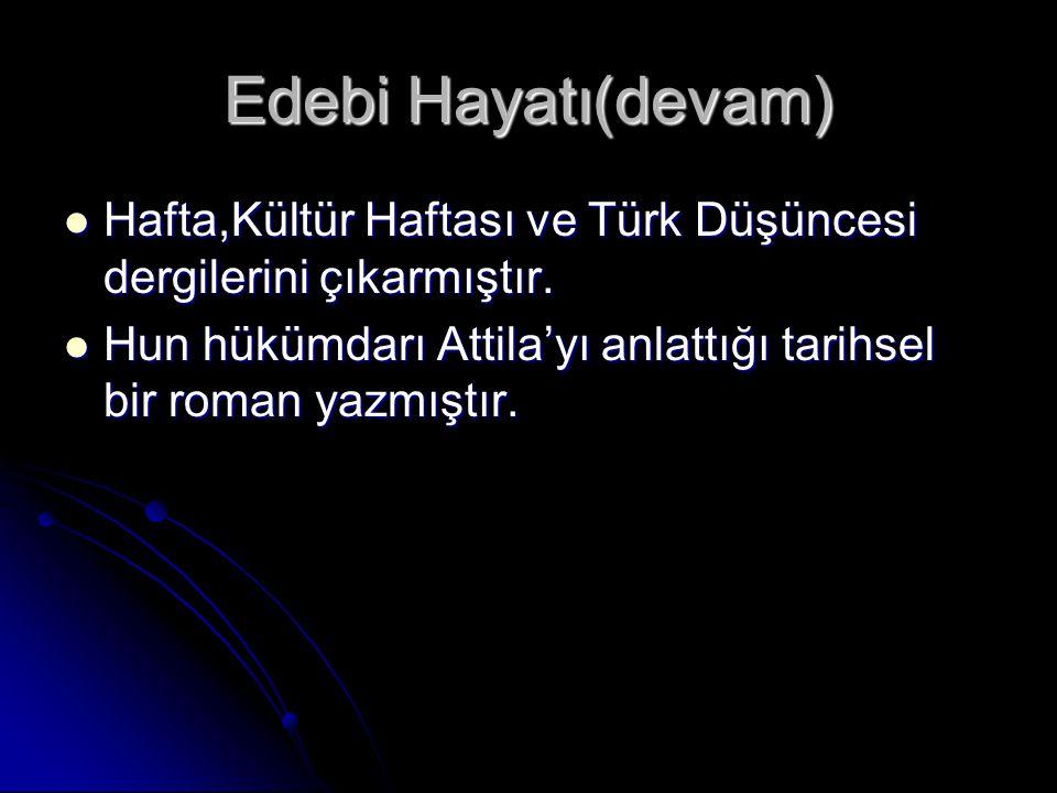 Edebi Hayatı(devam) Hafta,Kültür Haftası ve Türk Düşüncesi dergilerini çıkarmıştır.