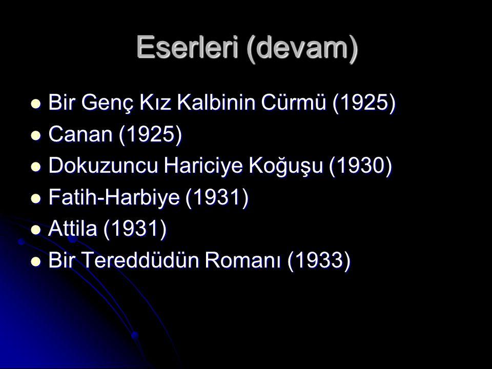 Eserleri (devam) Bir Genç Kız Kalbinin Cürmü (1925) Bir Genç Kız Kalbinin Cürmü (1925) Canan (1925) Canan (1925) Dokuzuncu Hariciye Koğuşu (1930) Dokuzuncu Hariciye Koğuşu (1930) Fatih-Harbiye (1931) Fatih-Harbiye (1931) Attila (1931) Attila (1931) Bir Tereddüdün Romanı (1933) Bir Tereddüdün Romanı (1933)