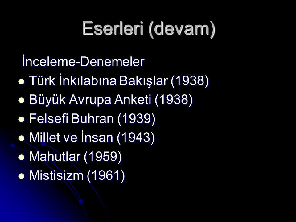 Eserleri (devam) İnceleme-Denemeler İnceleme-Denemeler Türk İnkılabına Bakışlar (1938) Türk İnkılabına Bakışlar (1938) Büyük Avrupa Anketi (1938) Büyük Avrupa Anketi (1938) Felsefi Buhran (1939) Felsefi Buhran (1939) Millet ve İnsan (1943) Millet ve İnsan (1943) Mahutlar (1959) Mahutlar (1959) Mistisizm (1961) Mistisizm (1961)