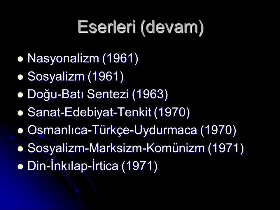 Eserleri (devam) Nasyonalizm (1961) Nasyonalizm (1961) Sosyalizm (1961) Sosyalizm (1961) Doğu-Batı Sentezi (1963) Doğu-Batı Sentezi (1963) Sanat-Edebiyat-Tenkit (1970) Sanat-Edebiyat-Tenkit (1970) Osmanlıca-Türkçe-Uydurmaca (1970) Osmanlıca-Türkçe-Uydurmaca (1970) Sosyalizm-Marksizm-Komünizm (1971) Sosyalizm-Marksizm-Komünizm (1971) Din-İnkılap-İrtica (1971) Din-İnkılap-İrtica (1971)