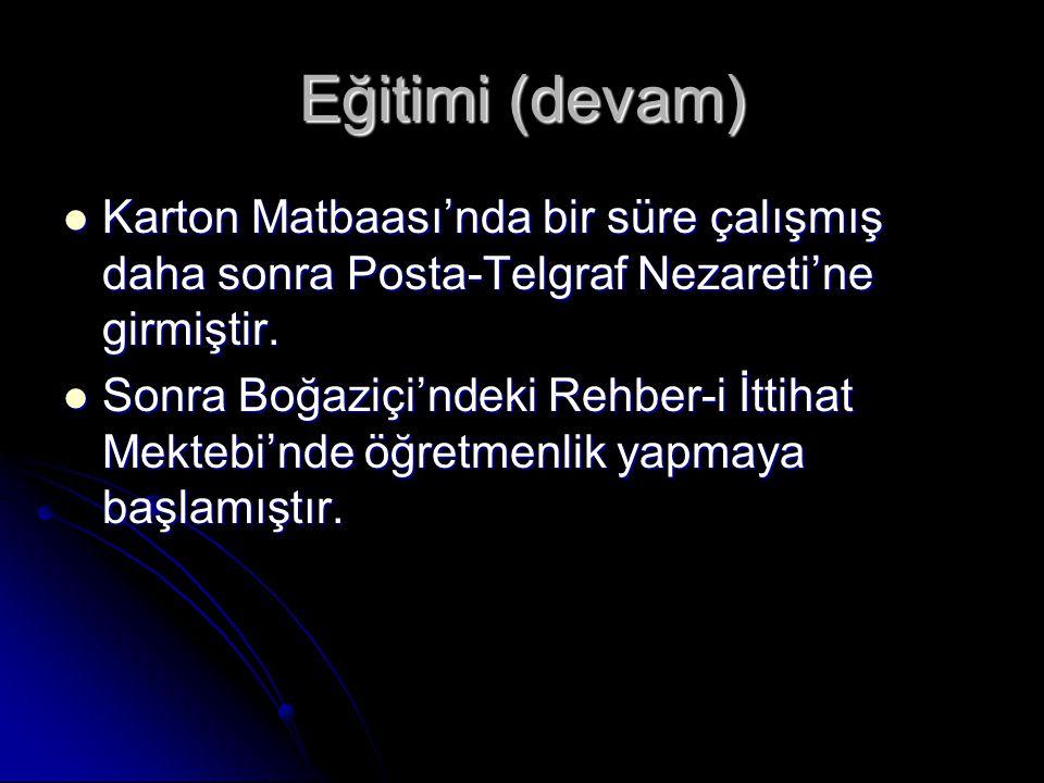 Eğitimi (devam) Karton Matbaası'nda bir süre çalışmış daha sonra Posta-Telgraf Nezareti'ne girmiştir.