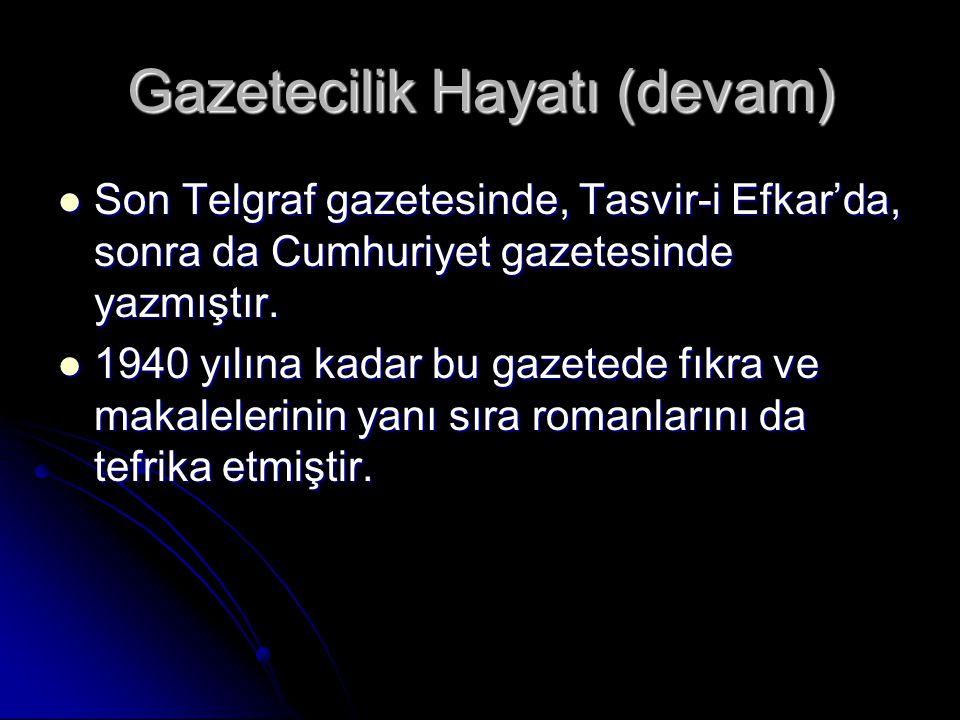 Gazetecilik Hayatı (devam) Son Telgraf gazetesinde, Tasvir-i Efkar'da, sonra da Cumhuriyet gazetesinde yazmıştır.