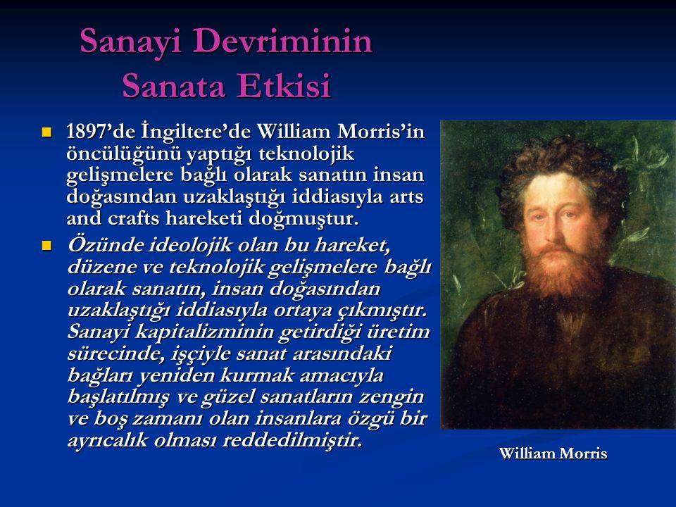 Sanayi Devriminin Sanata Etkisi 1897'de İngiltere'de William Morris'in öncülüğünü yaptığı teknolojik gelişmelere bağlı olarak sanatın insan doğasından